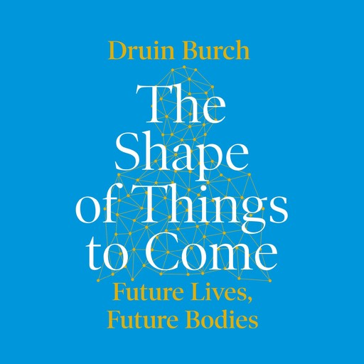 The Shape of Things to Come, Druin Burch