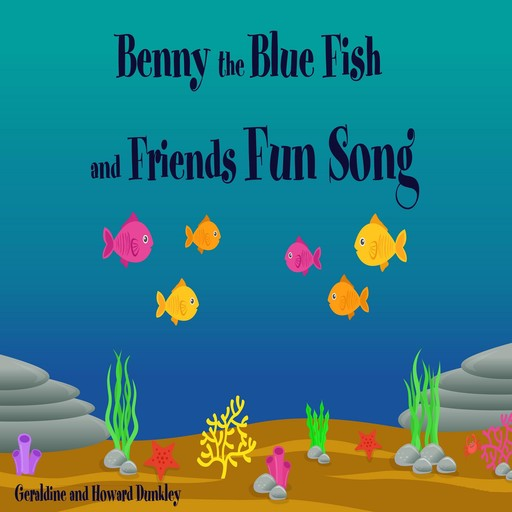 Benny the Blue Fish and Friends Fun Song, Howard Dunkley, Geraldine Dunkley