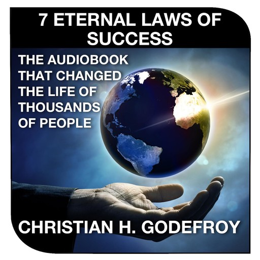 The 7 Eternal Laws of Success, Christian H. Godefroy