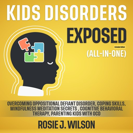 Kids Disorders Exposed (All-in-One) (Extended Edition), Rosie J. Wilson