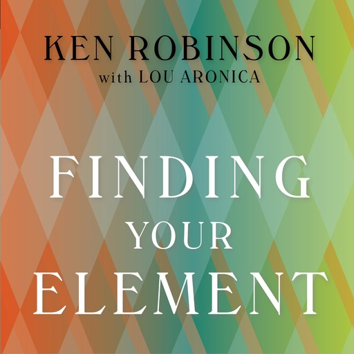 Finding Your Element, Ken Robinson, Ph.D., Lou Aronica