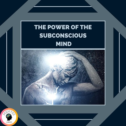 The Power of the Subconscious Mind, MENTES LIBRES