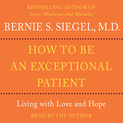How to Be An Exceptional Patient, Bernie Siegel