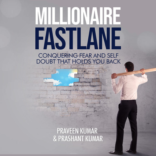 Millionaire Fastlane: Conquering Fear and Self Doubt that Holds You Back, Prashant Kumar, Praveen Kumar