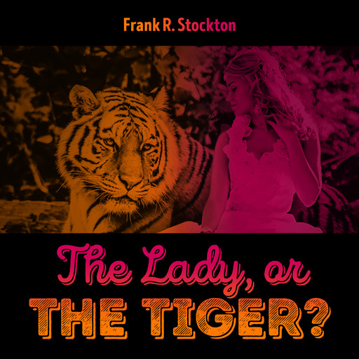 The Lady, or the Tiger, Frank Richard Stockton