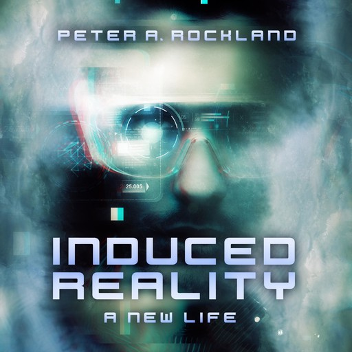 INDUCED REALITY - A New Life, Peter A. Rockland