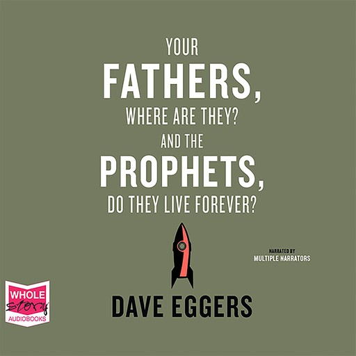 Your Fathers, Where Are They? And the Prophets, Do They Live Forever?, Dave Eggers