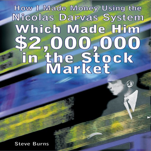 How I Made Money Using the Nicolas Darvas System Which Made Him $2,000,000 in the Stock Market, Steve Burns