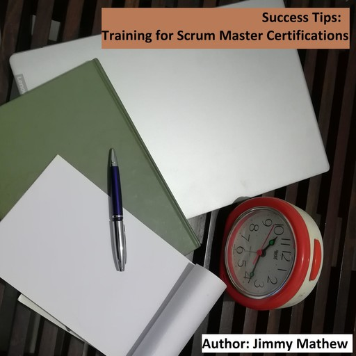 Success Tips: Training for Scrum Master Certifications, Jimmy Mathew