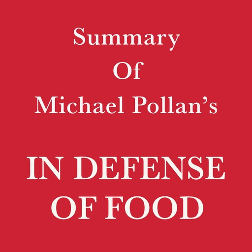 Summary of Michael Pollan's In Defense of Food, Swift Reads