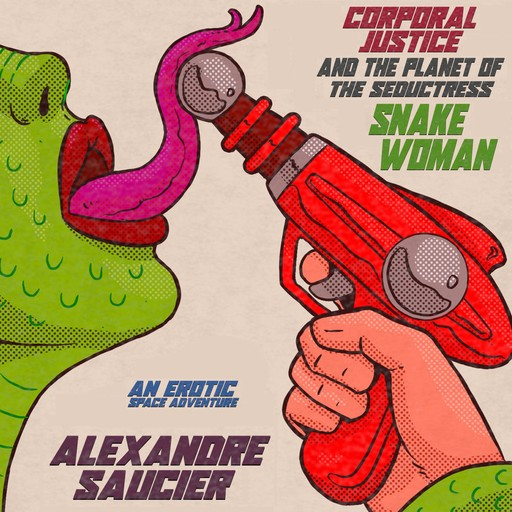 Corporal Justice and the Planet of the Seductress Snake-Woman, Alexandre Saucier