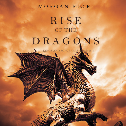 Rise of the Dragons (Kings and Sorcerers. -Book 1), Morgan Rice