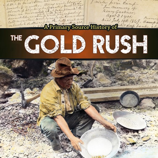 A Primary Source History of the Gold Rush, John Micklos