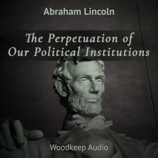 The Perpetuation of Our Political Institutions, Abraham Lincoln