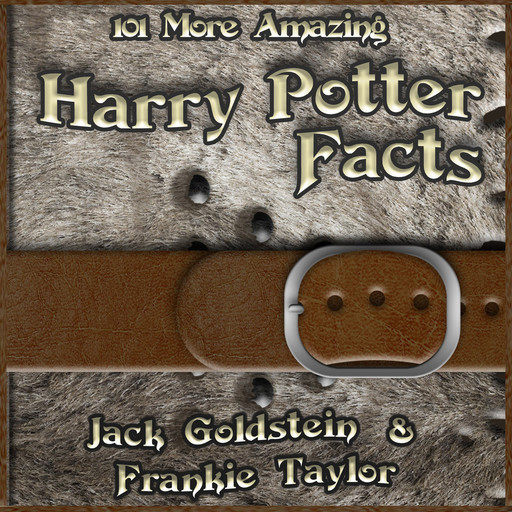 101 More Amazing Harry Potter Facts, Jack Goldstein, Frankie Taylor