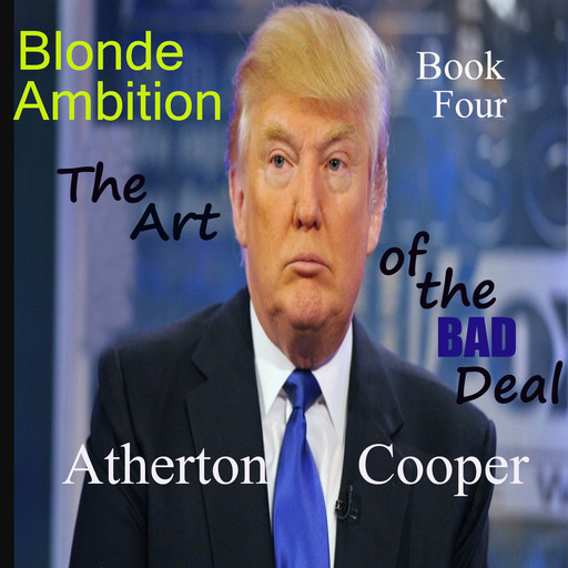 Blonde Ambtion - Book Four - The Art of the Bad Deal, Atherton Cooper