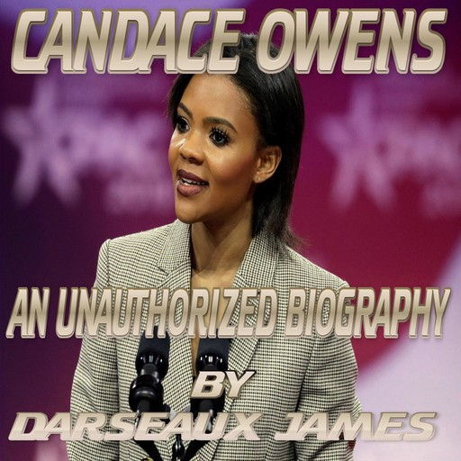CANDACE OWENS : AN UNAUTHORIZED BIOGRAPHY, Darseaux James