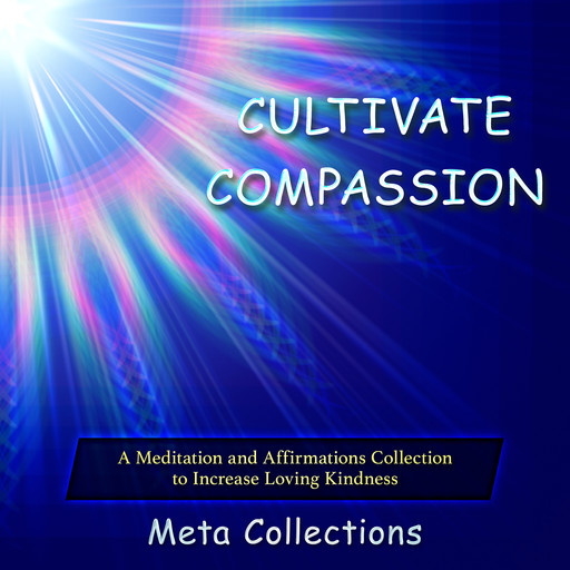 Cultivate Compassion: A Meditation and Affirmations Collection to Increase Loving Kindness, Meta Collections