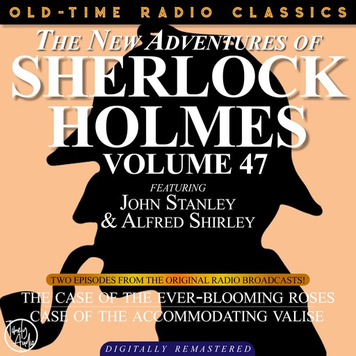 THE NEW ADVENTURES OF SHERLOCK HOLMES, VOLUME 47; EPISODE 1: THE CASE OF THE EVER-BLOOMING ROSES EPISODE 2: THE CASE OF THE ACCOMMODATING VALISE, Arthur Conan Doyle, Bruce Taylor, Dennis Green, Anthony Bouche