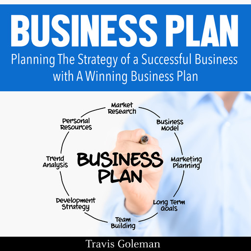 Business Plan: A Guide to Planning The Strategy of a Successful Business with A Winning Business Plan, Travis Goleman