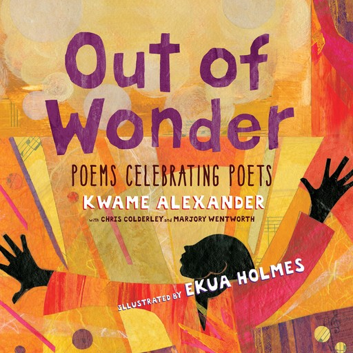 Out of Wonder, Marjory Wentworth, Kwame Alexander, Chris Colderley