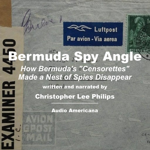 """Bermuda Spy Angle: How Bermuda's """"Censorettes"""" Made a Nest of Spies Disappear, Christopher Lee Philips"""