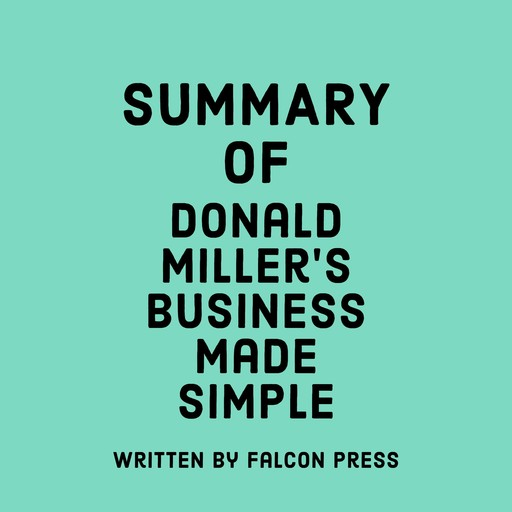 Summary of Donald Miller's Business Made Simple, Falcon Press