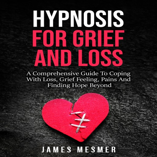 Hypnosis for Grief and Loss, James Mesmer