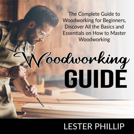 Woodworking Guide, Lester Phillip