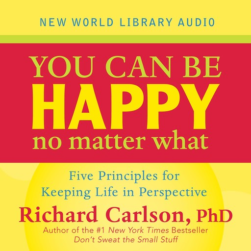 You Can Be Happy No Matter What, Richard Carlson