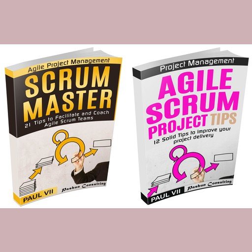Scrum Master Box Set: 21 Tips to Coach and Facilitate & 12 Solid Tips for Project Delivery, Paul VII