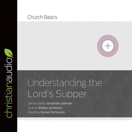 Understanding The Lord's Supper, Bobby Jamieson
