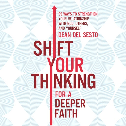 Shift Your Thinking for a Deeper Faith, Dean Del Sesto