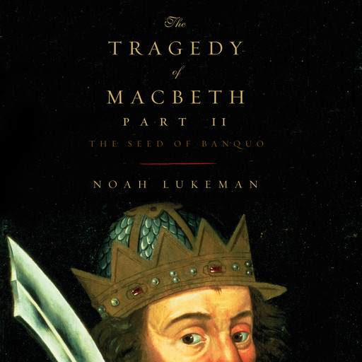 The Tragedy of Macbeth, Part II: The Seed of Banquo, Noah Lukeman