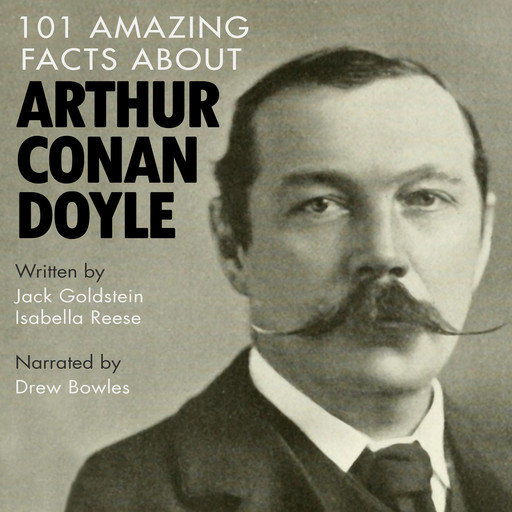 101 Amazing Facts about Arthur Conan Doyle, Jack Goldstein, Isabella Reese