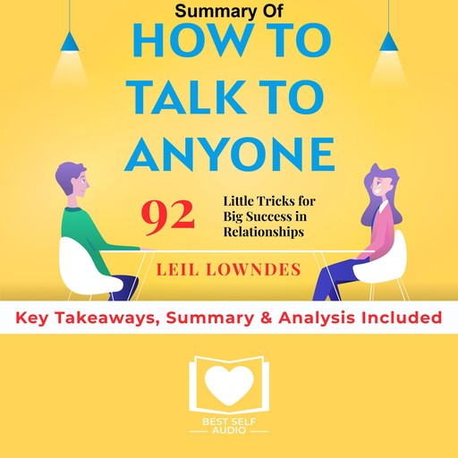 Summary of How to Talk to Anyone: 92 Little Tricks for Big Success in Relationships by Leil Lowndes: Key Takeaways, Summary & Analysis Included, Best Self Audio