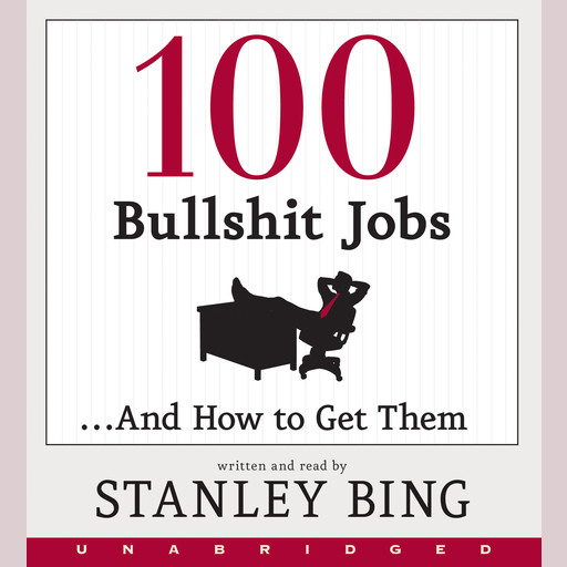 100 Bullshit Jobs...And How to Get Them, Stanley Bing