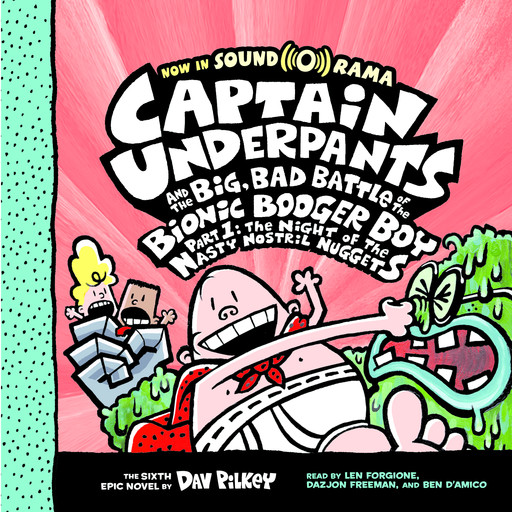Captain Underpants and the Big, Bad Battle of the Bionic Booger Boy, Part 1: The Night of the Nasty Nostril Nuggets (Captain Underpants #6) (Digital Audio Download Edition), Dav Pilkey