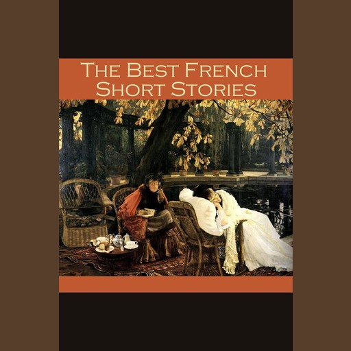 The Best French Short Stories, Guy de Maupassant, Victor Hugo, Anatole France, Various Authors