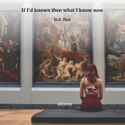 If I'd known then what I know now, D.S. Pais