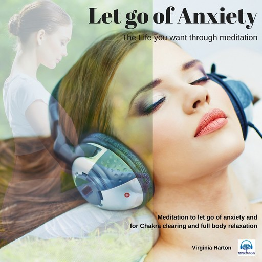 Let go of Anxiety: Get the life you want through meditation, Virginia Harton
