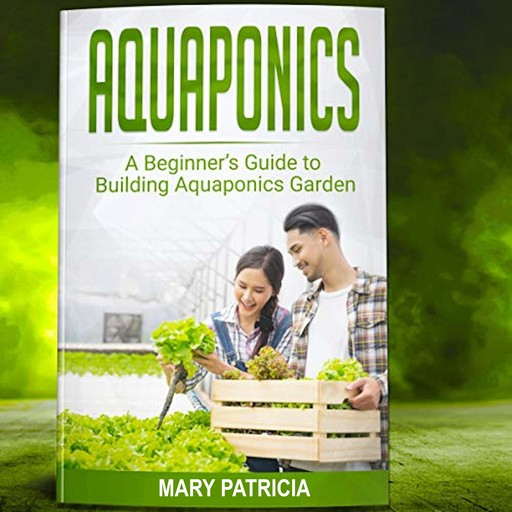 Aquaponics for Beginners, Mary Patricia