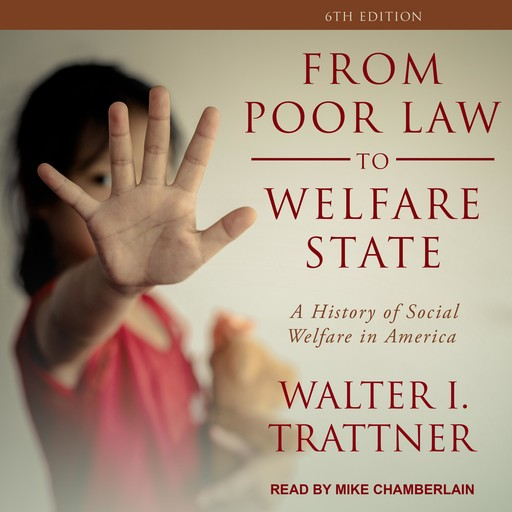 From Poor Law to Welfare State, 6th Edition, Walter I. Trattner