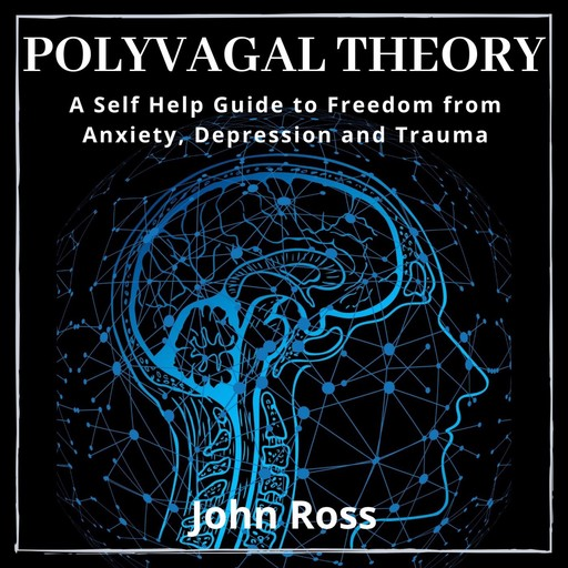 Polyvagal Theory:A Self Help Guide to Freedom from Anxiety, Depression and Trauma, John Ross