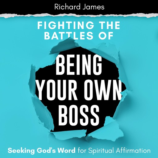 Fighting the Battles of Being Your Own Boss, Richard James