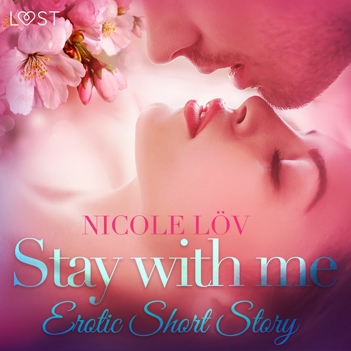 Stay With Me - Erotic Short Story, Nicole Löv