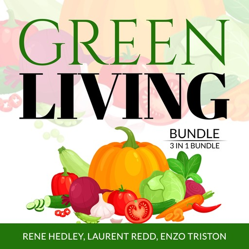Green Living Bundle: 3 in 1 Bundle, Creative Recycling Side, Go Zero Waste, and Living With a Green Heart, Rene Hedley, Laurent Redd, and Enzo Triston