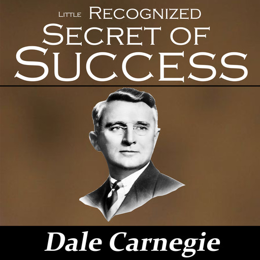 The Little Recognized Secret of Success, Dale Carnegie