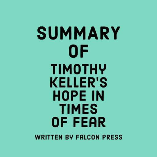 Summary of Timothy Keller's Hope in Times of Fear, Falcon Press