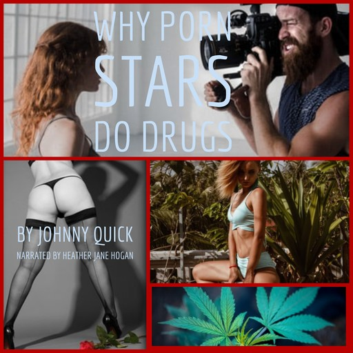Why Porn Stars Do Drugs, Johnny Quick